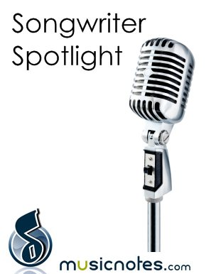 Songwriter Spotlight | Songwriter Interviews for Musicnotes.com