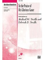 To the Praise of His Glorious Grace - SATB Music Book