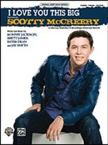 Scotty McCreery - I Love You This Big - Original Sheet Music Edition - Music Book