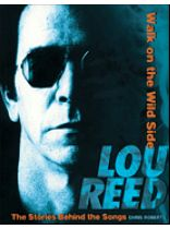 Lou Reed - Lou Reed - Walk on the Wild Side - The Stories Behind Every Song of Lou Reed - Music Book