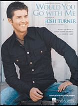 Josh Turner - Would You Go With Me - Music Book