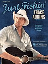 Trace Adkins - Just Fishin' - Music Book