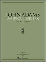John Adams - American Berserk - For Solo Piano - Music Book