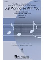 Just Wanna Be With You - SATB - From High School Musical 3 - Music Book